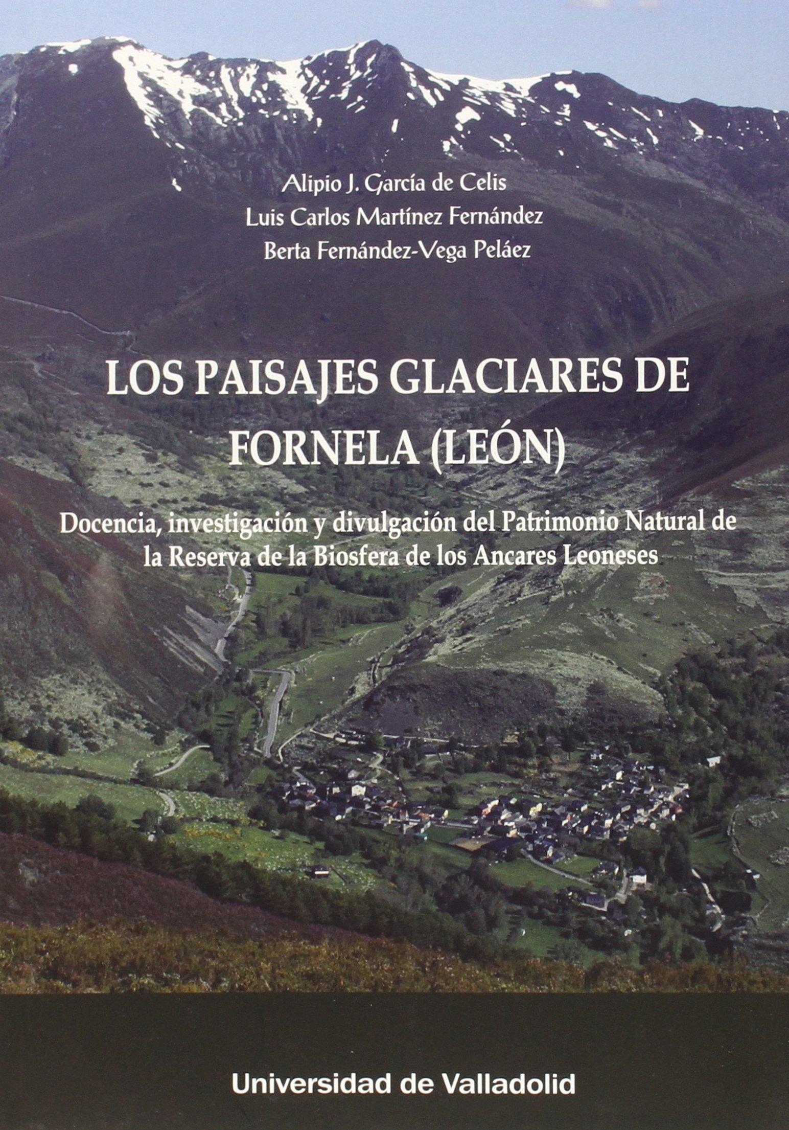 Paisajes Glacciares De Fornela (León): Amazon.es: GARCIA DE CELIS, ALIPIO JOSE, MARTINEZ FERNANDEZ, LUIS CARLOS, FERNANDEZ-VEGA PELAEZ, BERTA: Libros