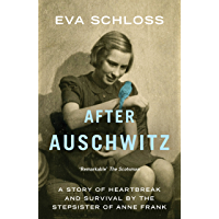 After Auschwitz: A story of heartbreak and survival by the stepsister of Anne Frank (Extraordinary Lives, Extraordinary Stories)
