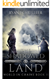 The Shadowed Land (World in Chains Book 2)