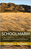 SCHOOLMARM: Seventy-Eighth in a Series of Jess Williams Westerns (A Jess Williams Western Book 78)