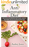 Anti Inflammatory Diet: How to Fight Inflammation, Heart Disease and Chronic Pain just by Eating Delicious Food (anti…