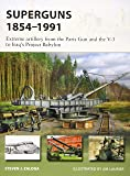 Superguns 1854–1991: Extreme artillery from the Paris Gun and the V-3 to Iraq's Project Babylon