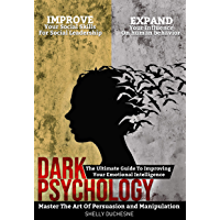 Dark Psychology: Master The Art Of Persuasion and Manipulation: The Ultimate Guide To Improving Your Emotional Intelligence | Improve Your Social Skills ... (Human Influence Book 1) (English Edition)