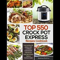 Top 550 Crock Pot Express Recipes Cookbook: The Complete Crock Pot Express Cookbook for Quick and Delicious Meals for Anyone (Crock Pot Express Cookbooks 1) (English Edition)