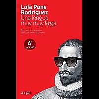 Una lengua muy muy larga: Más de cien historias curiosas sobre el español (Spanish Edition)