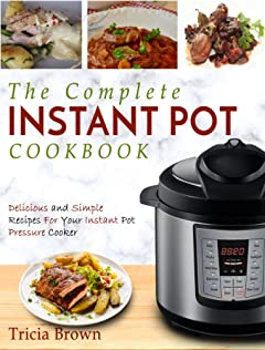 Instant Pot Cookbook: The Complete Instant Pot Cookbook – Delicious and Simple Recipes For Your Instant Pot Pressure Cooker (Electric Pressure Cooker Cookbook)