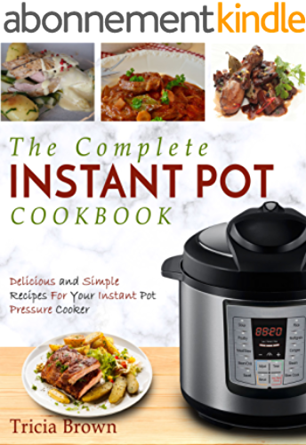 Instant Pot Cookbook: The Complete Instant Pot Cookbook – Delicious and Simple Recipes For Your Instant Pot Pressure Cooker (Electric Pressure Cooker Cookbook) (English Edition)