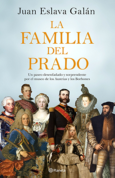 La familia del Prado: Un paseo desenfadado y sorprendente por el museo de los Austrias y los Borbones eBook: Galán, Juan Eslava, Eslava Galán, Juan: Amazon.es: Tienda Kindle