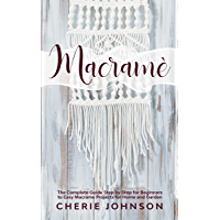 Macramè: The Complete Guide Step by Step for Beginners to Easy Macrame Projects for Home and Garden (English Edition)