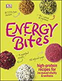 Energy Bites: High-Protein Recipes for Increased Vitality and Wellness (DK)