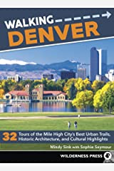Walking Denver: 32 Tours of the Mile High City's Best Urban Trails, Historic Architecture, and Cultural Highlights Paperback