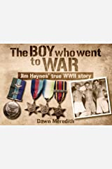 The Boy Who Went to War: Jim Haynes' true WWII story Kindle Edition