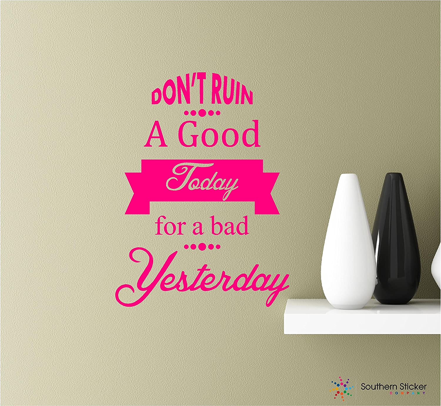 Dont Ruin A Good Today Because Of A Bad Yesterday Vinyl Wall Decal Sticker