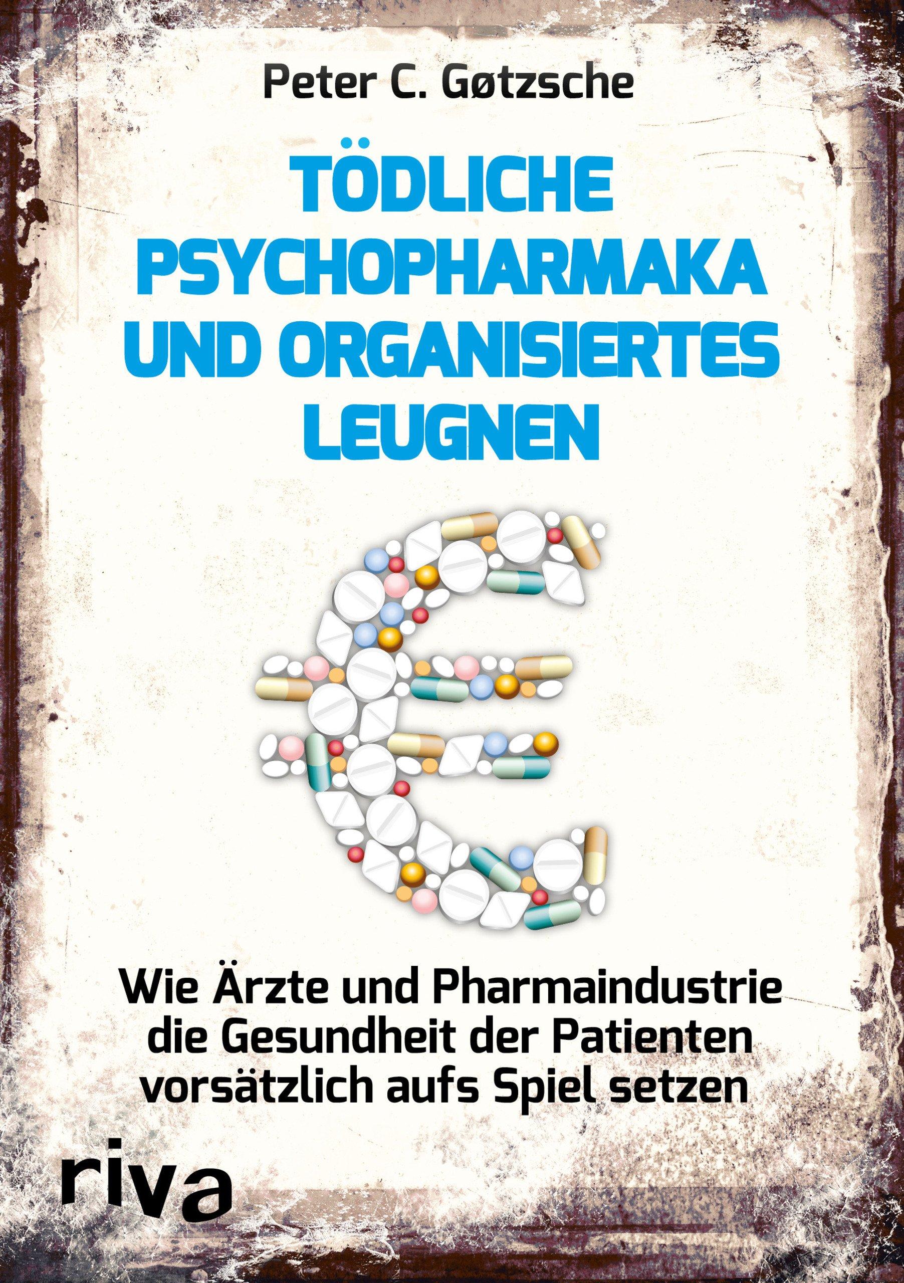 T�dliche Psychopharmaka Undanisiertes Leugnen: Wie Ärzte Und  Pharmaindustrie Die Gesundheit Der Patienten Vors�tzlich Aufs