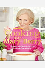 Cooking with Mary Berry: Simple Recipes, Great for Family and Friends Hardcover