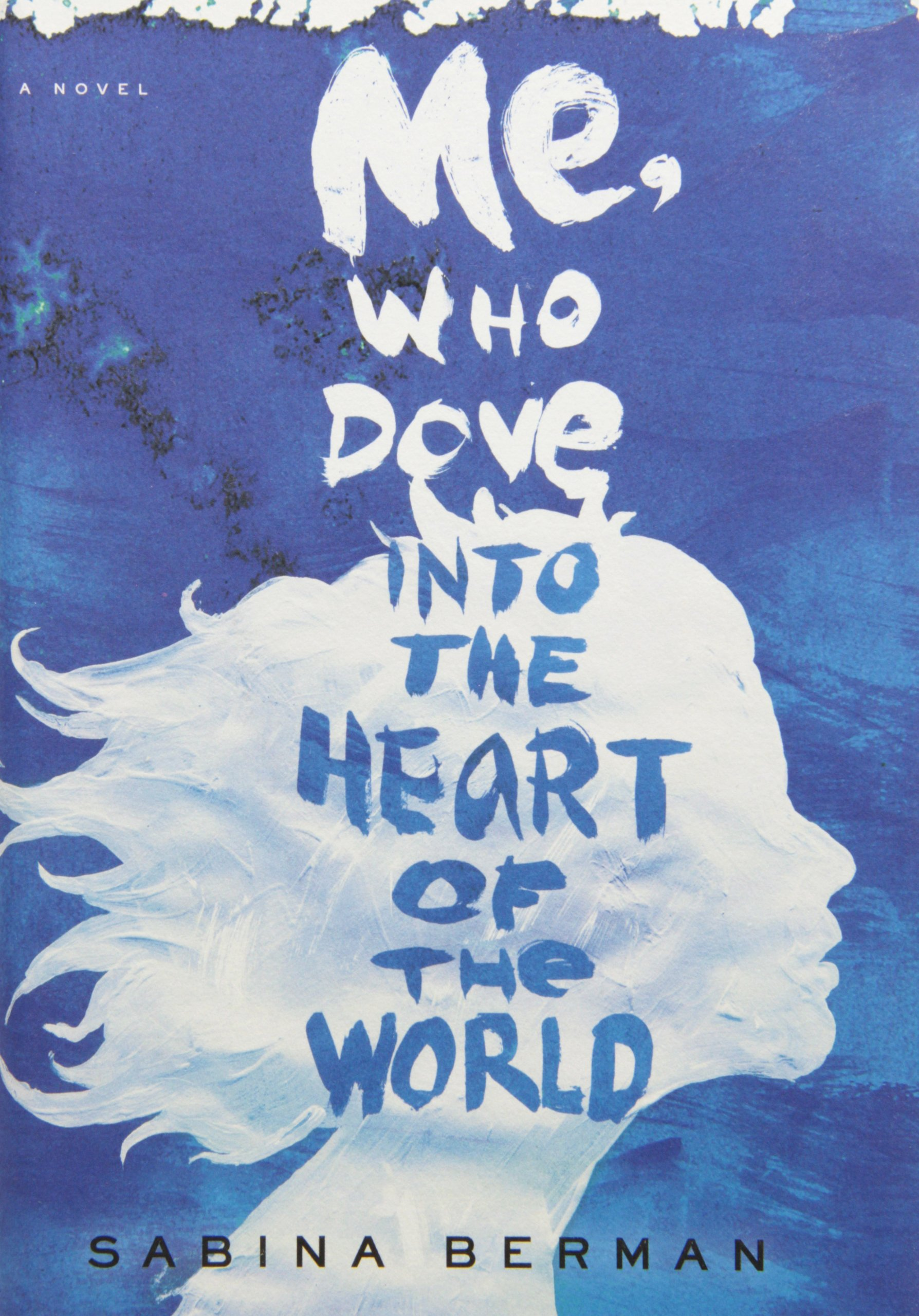 Read Online Me, Who Dove into the Heart of the World: A Novel pdf epub