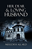 Her Dear and Loving Husband (The Loving Husband Trilogy Book 1)