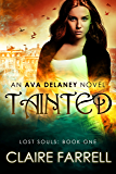 Tainted (Ava Delaney: Lost Souls Book 1)