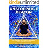 Unstoppable Beacon: How to Maintain Your Center in a Chaotic World, Embody Higher Potential & Unlock Freedom in Life & Busine