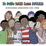 Yo Puedo Hacer Cosas Difíciles: Afirmaciones Conscientes Para Niños (Spanish Edition)