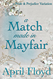 A Match Made in Mayfair: A Pride & Prejudice Variation (English Edition)