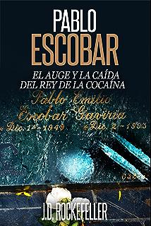 Pablo Escobar  El Auge y la Caida del Rey de la Cocaina (J.D. Rockefeller s df5eb63836bc