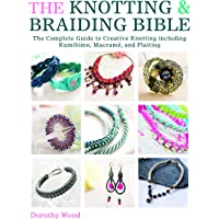 The Knotting & Braiding Bible: The Complete Guide to Making Knotted Jewelry