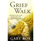 Grief Walk: Experiencing God After the Loss of a Loved One (God and Grief Series Book 1)