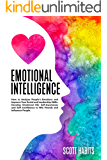 Emotional Intelligence: How to Analyze People's Emotions and Improve Your Social and Leadership Skills. Develop Emotional EQ, Self-Awareness and Self-Confidence to Win Friends and Influence People