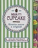 Insoliti cupcake. Ricette nuove e originali