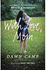 With Love, Mom: Stories About the Remarkable Bond Between Mothers and Daughters Kindle Edition