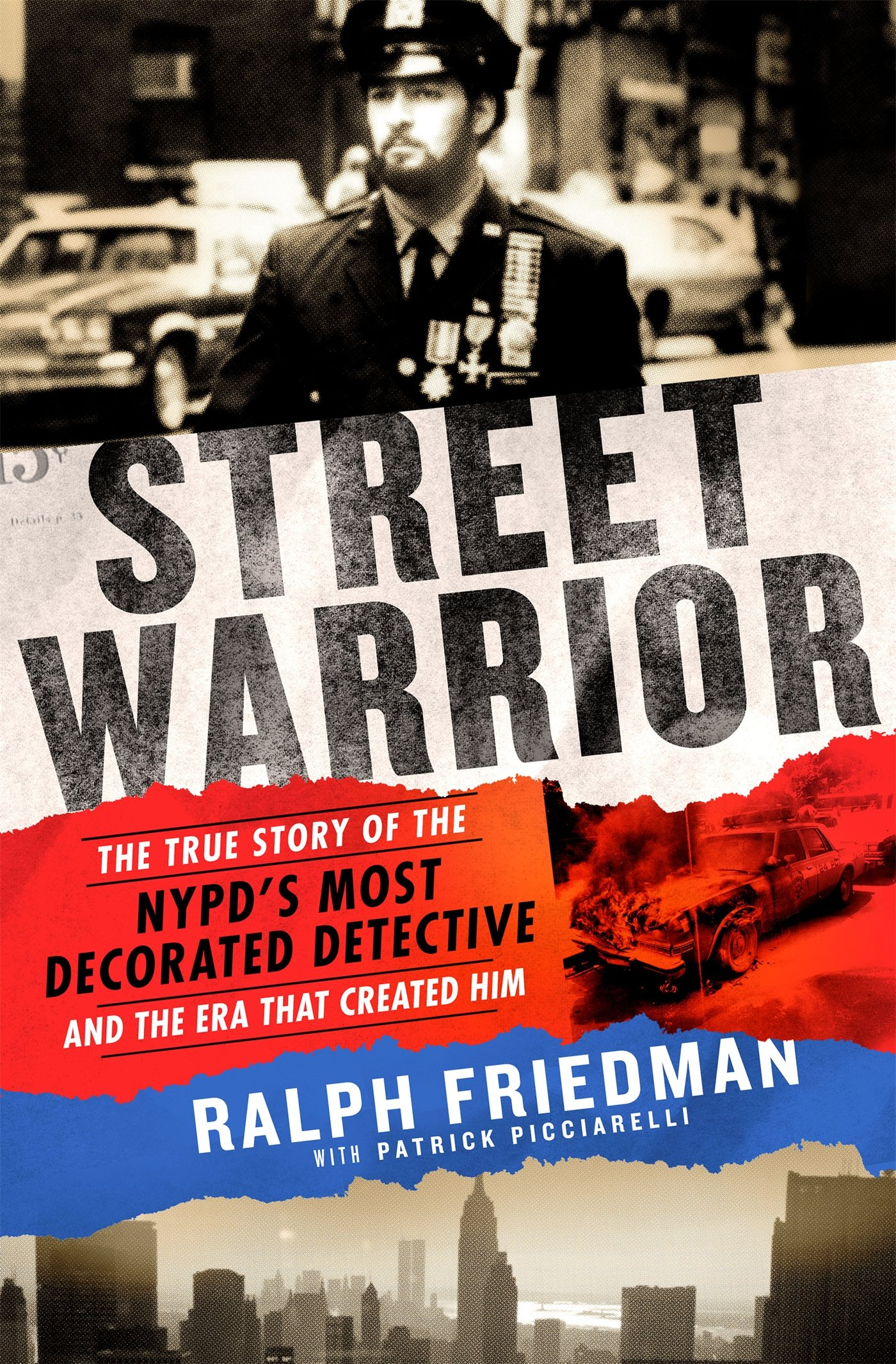 Street Warrior: The True Story of the NYPD's Most Decorated Detective and the Era That Created Him