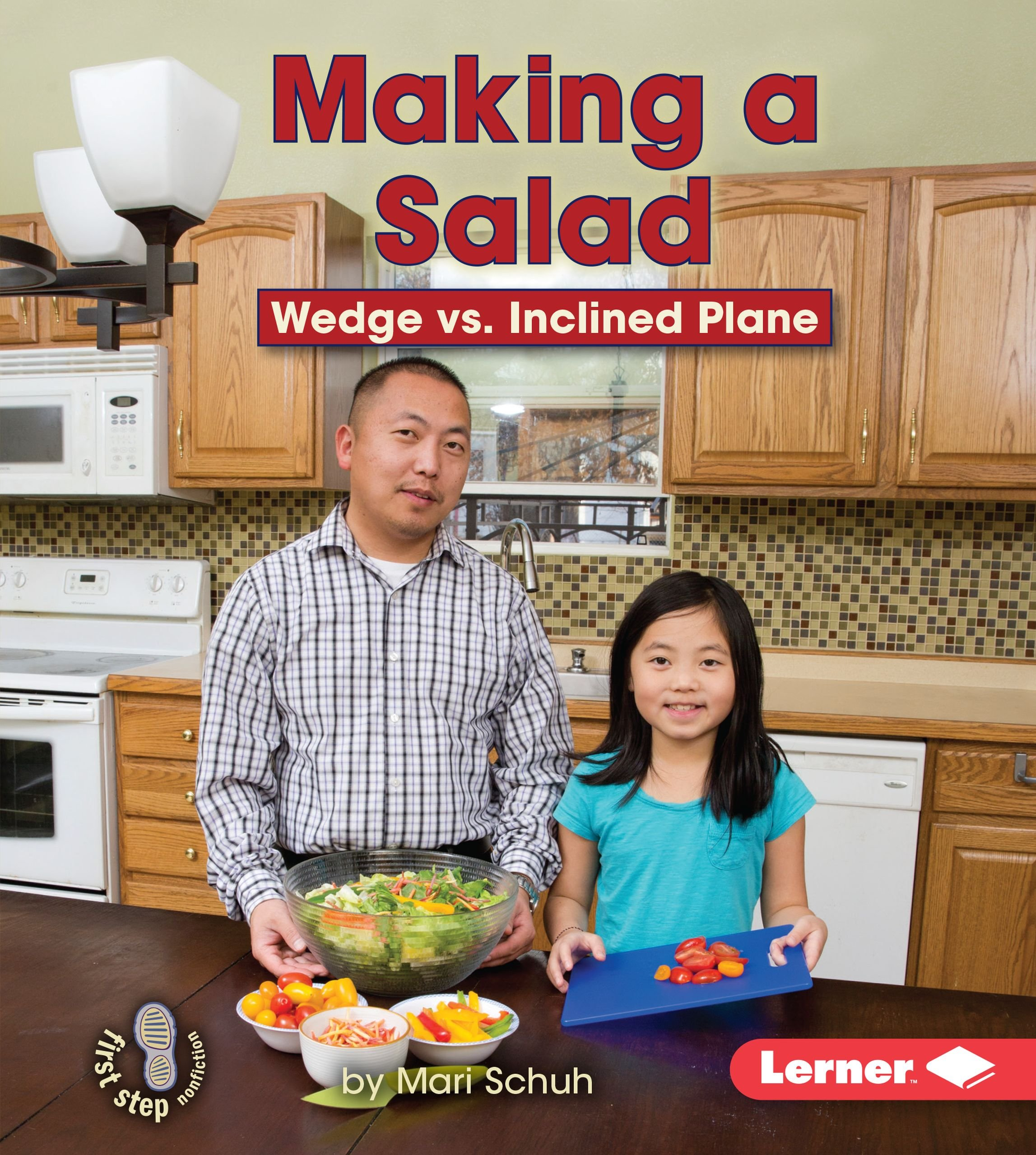 Making a Salad: Wedge Vs. Inclined Plane (First Step Nonfiction - Simple Machines to the Rescue) by Lerner Publications