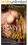 Trained for Him: Fantasy BDSM MMM Menage  (The Naissus Slave Chronicles  Book 2)