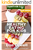 Healthy Eating For Kids: Over 190 Quick & Easy Gluten Free Low Cholesterol Whole Foods Recipes full of Antioxidants & Phytochemicals (Natural Weight Loss Transformation Book 283)
