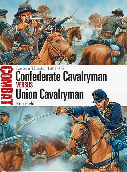 Confederate Cavalryman vs Union Cavalryman: Eastern Theater ...