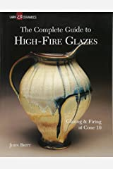 The Complete Guide to High-Fire Glazes: Glazing & Firing at Cone 10 (A Lark Ceramics Book) Paperback