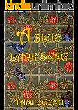 A Blue Lark Sang (The Bird Trilogy Book 3)