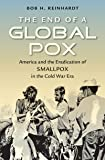 The End of a Global Pox: America and the Eradication of Smallpox in the Cold War Era (Flows, Migrations, and Exchanges)