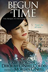 Begun by Time: The Prequel to The Elizabethan Time Travel Series Kindle Edition