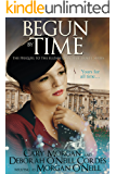 Begun by Time: The Prequel to The Elizabethan Time Travel Series