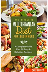 The Effective Mediterranean Diet for Beginners: A Complete Guide Plus 60 Easy & Delicious Recipes Kindle Edition