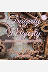 Tragedy to Majesty: Alone with God and your  Thoughts :LIFESTYLE DEVOTIONAL Paperback