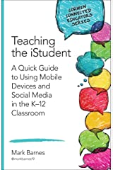 Teaching the iStudent: A Quick Guide to Using Mobile Devices and Social Media in the K-12 Classroom (Corwin Connected Educators Series) Kindle Edition