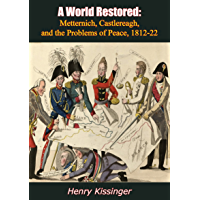 A World Restored: Metternich, Castlereagh, and the Problems of Peace, 1812-22 (English Edition)