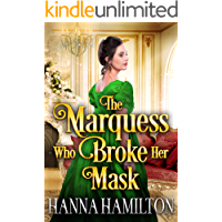 The Marquess Who Broke Her Mask: A Historical Regency Romance Novel