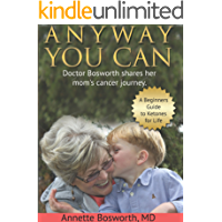 ANYWAY YOU CAN: Doctor Bosworth shares her mom's cancer journey. A Beginners Guide to Ketones for Life