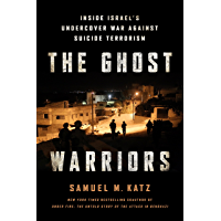 The Ghost Warriors: Inside Israel's Undercover War Against Suicide Terrorism (English Edition)