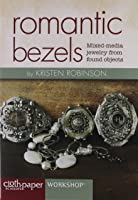 Romantic Bezels: Mixed-Media Jewelry from Found Objects