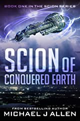 Scion of Conquered Earth: A Science Fiction Space Opera Adventure Kindle Edition